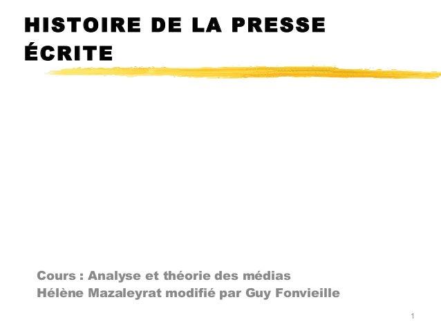 HISTOIRE DE LA PRESSEÉCRITECours : Analyse et théorie des médiasHélène Mazaleyrat modifié par Guy Fonvieille1