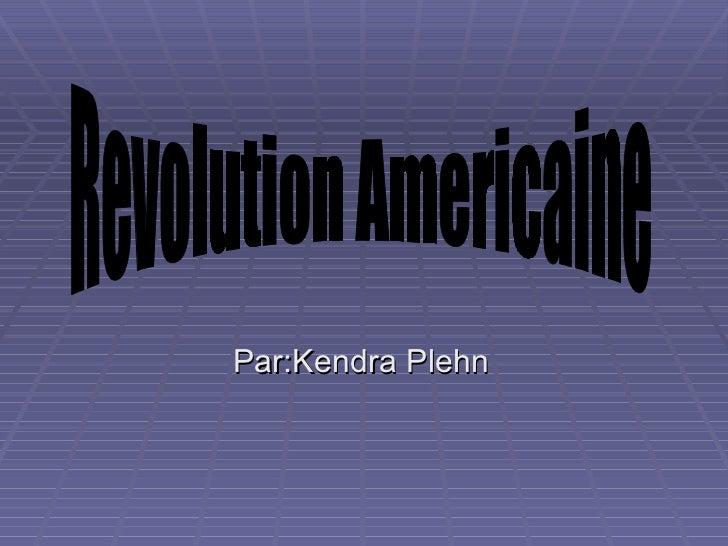 Par:Kendra Plehn Revolution Americaine