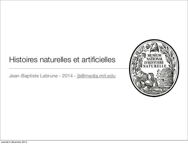 Histoires naturelles et artificielles  Jean-Baptiste Labrune - 2014 - jb@media.mit.edu  samedi 6 décembre 2014