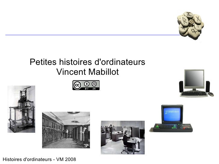 <ul><ul><li>Petites histoires d'ordinateurs </li></ul></ul><ul><ul><li>Vincent Mabillot </li></ul></ul>