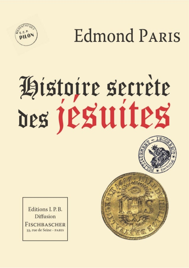 Edmond Paris Histoire secrète des jésuites Editions I.P.B. Diffusion Fischbascher 33, rue de Seine - paris 6éme