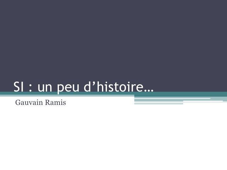 SI : un peu d'histoire…<br />Gauvain Ramis<br />