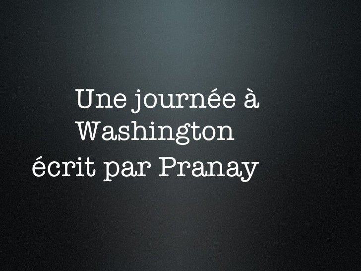 Une journée  à  Washington <ul><li>écrit par Pranay </li></ul>