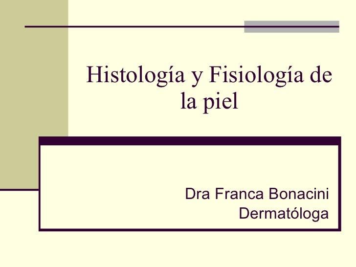 Histología y Fisiología de la piel Dra Franca Bonacini Dermatóloga