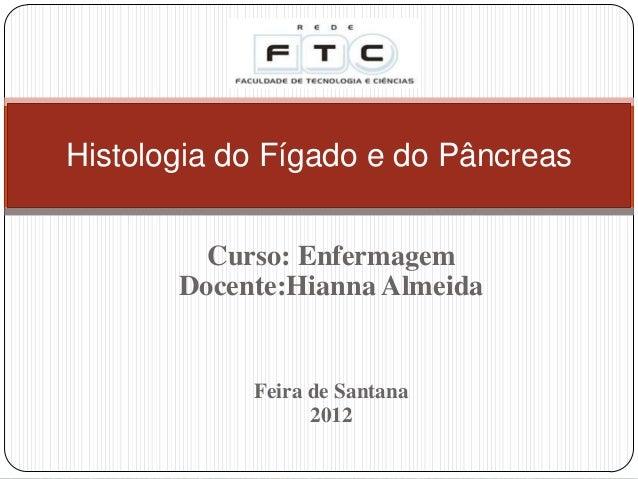 Curso: EnfermagemDocente:Hianna AlmeidaFeira de Santana2012Histologia do Fígado e do Pâncreas