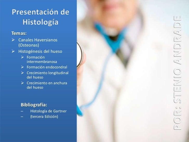 Presentación de Histología<br />Temas:<br /><ul><li>Canales Haversianos (Osteonas)