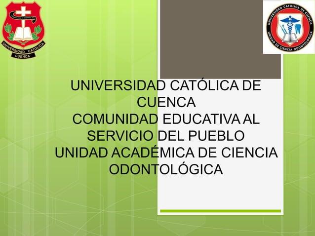 UNIVERSIDAD CATÓLICA DE          CUENCA  COMUNIDAD EDUCATIVA AL    SERVICIO DEL PUEBLOUNIDAD ACADÉMICA DE CIENCIA       OD...
