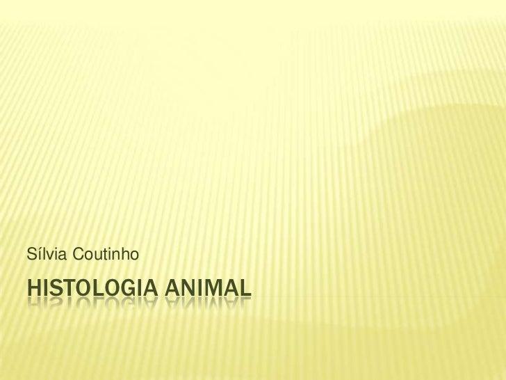 Sílvia CoutinhoHISTOLOGIA ANIMAL