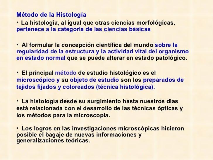 <ul><li>Método de la Histología </li></ul><ul><li>La histología, al igual que otras ciencias morfológicas,  pertenece a la...