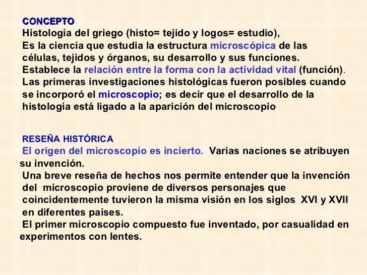 CONCEPTO Histología del griego (histo= tejido y logos= estudio),  Es la ciencia que estudia la estructura  microscópica  d...