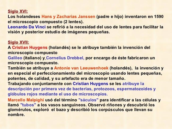 Siglo XVI:   Los holandeses  Hans y Zacharias Janssen   (padre e hijo) inventaron en 1590 el microscopio compuesto (2 lent...