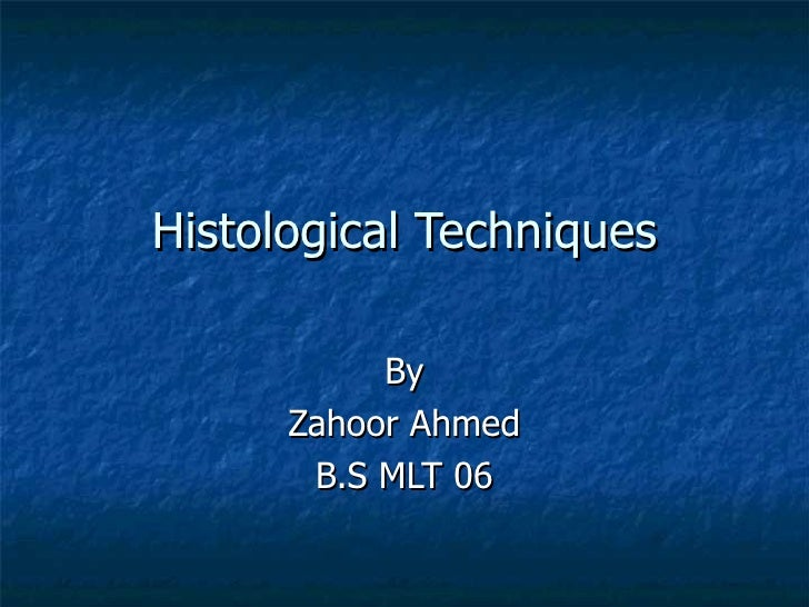 Histological Techniques By Zahoor Ahmed B.S MLT 06