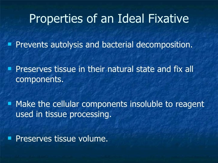 Properties of an Ideal Fixative <ul><li>Prevents autolysis and bacterial decomposition. </li></ul><ul><li>Preserves tissue...