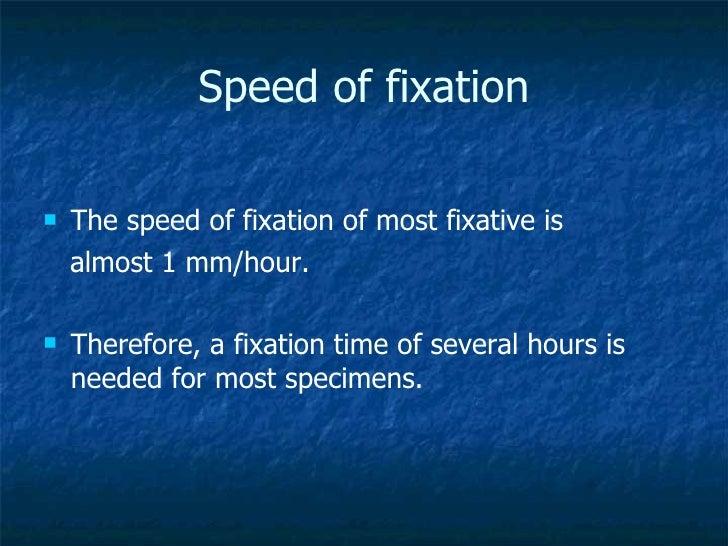 Speed of fixation <ul><li>The speed of fixation of most fixative is  </li></ul><ul><li>almost 1 mm/hour.  </li></ul><ul><l...