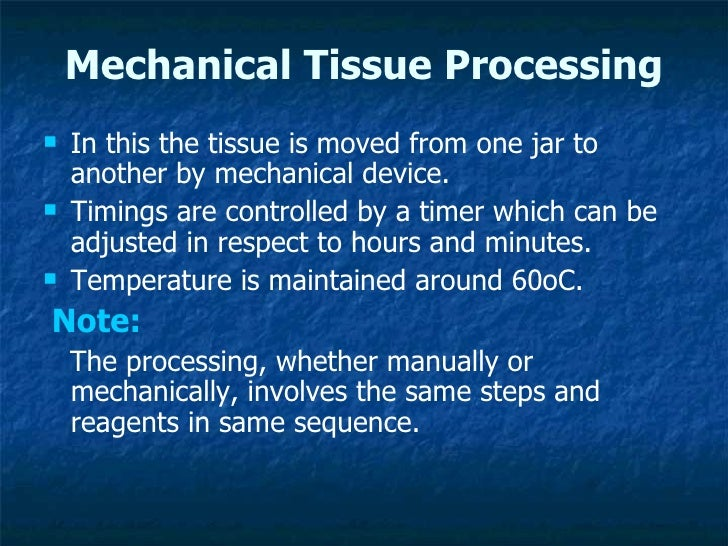 Mechanical Tissue Processing <ul><li>In this the tissue is moved from one jar to another by mechanical device. </li></ul><...