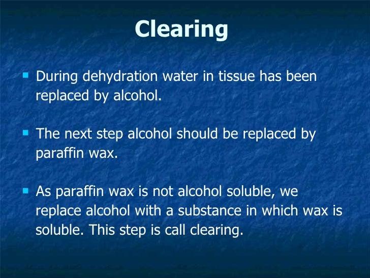 Clearing <ul><li>During dehydration water in tissue has been  </li></ul><ul><li>replaced by alcohol.  </li></ul><ul><li>Th...