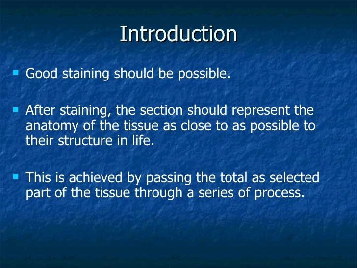 Introduction <ul><li>Good staining should be possible. </li></ul><ul><li>After staining, the section should represent the ...