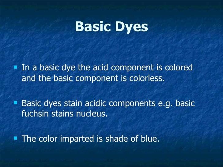 Basic Dyes <ul><li>In a basic dye the acid component is colored and the basic component is colorless. </li></ul><ul><li>Ba...