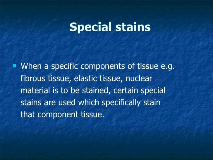 Special stains <ul><li>When a specific components of tissue e.g.  </li></ul><ul><li>fibrous tissue, elastic tissue, nuclea...