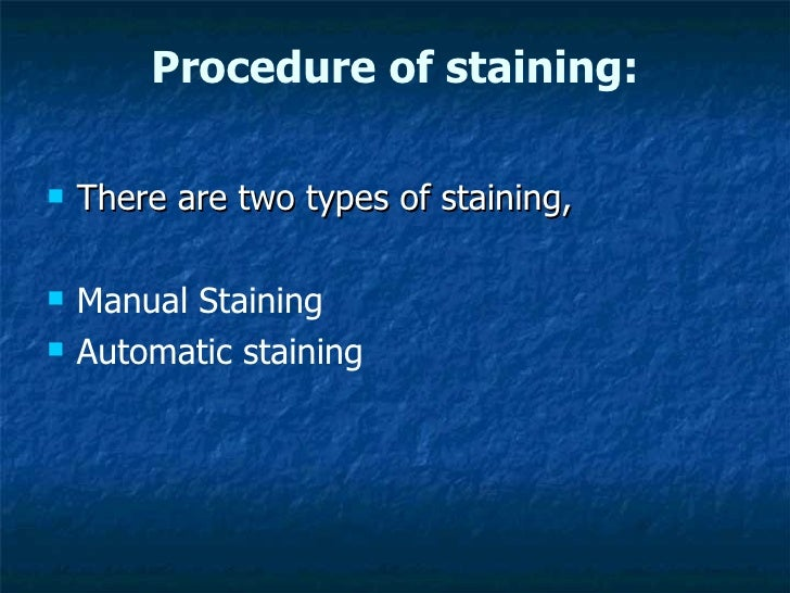 Procedure of staining: <ul><li>There are two types of staining, </li></ul><ul><li>Manual Staining </li></ul><ul><li>Automa...