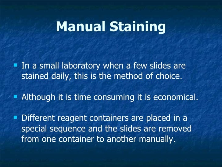 Manual Staining <ul><li>In a small laboratory when a few slides are  </li></ul><ul><li>stained daily, this is the method o...