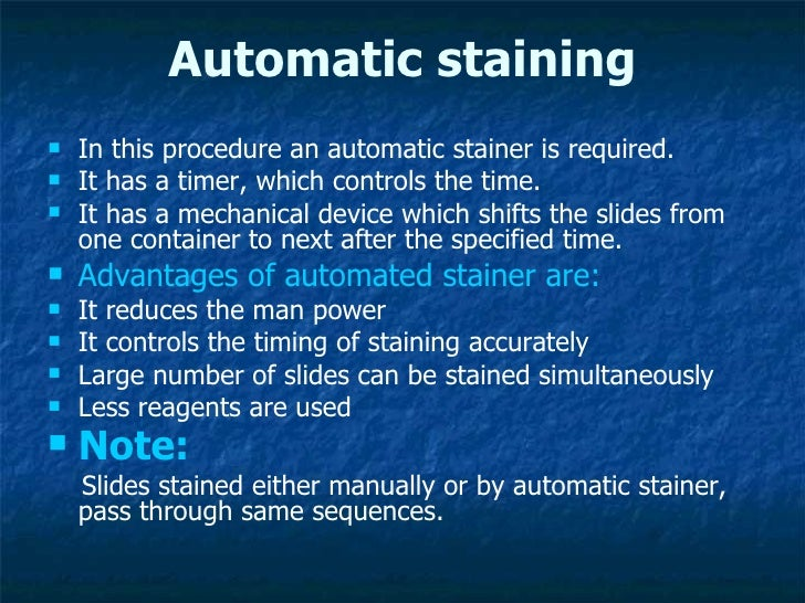 Automatic staining <ul><li>In this procedure an automatic stainer is required.  </li></ul><ul><li>It has a timer, which co...