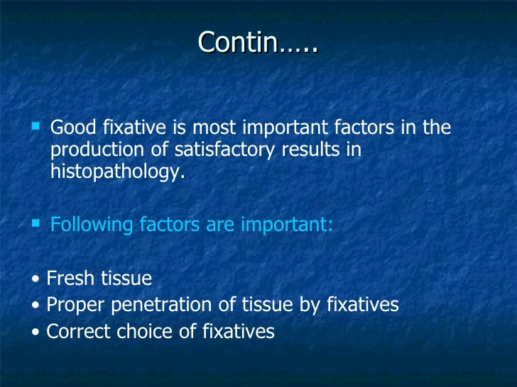 Contin….. <ul><li>Good fixative is most important factors in the production of satisfactory results in histopathology.  </...