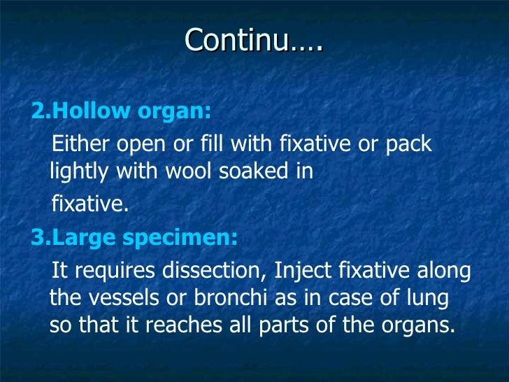Continu…. <ul><li>2.Hollow organ:   </li></ul><ul><li>Either open or fill with fixative or pack  lightly with wool soaked ...