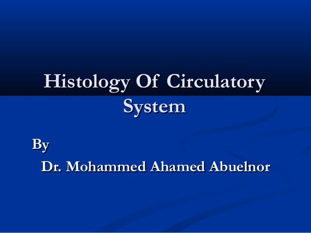 Histology Of CirculatoryHistology Of Circulatory SystemSystem ByBy Dr. Mohammed Ahamed AbuelnorDr. Mohammed Ahamed Abuelnor
