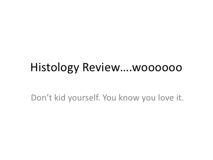Histology Review….woooooo<br />Don't kid yourself. You know you love it.<br />