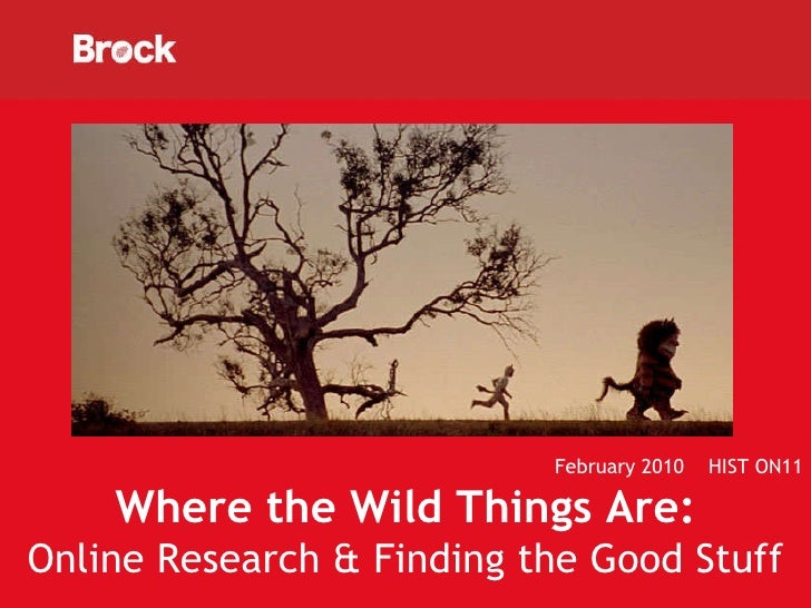 February 2010  HIST ON11 Where the Wild Things Are: Online Research & Finding the Good Stuff