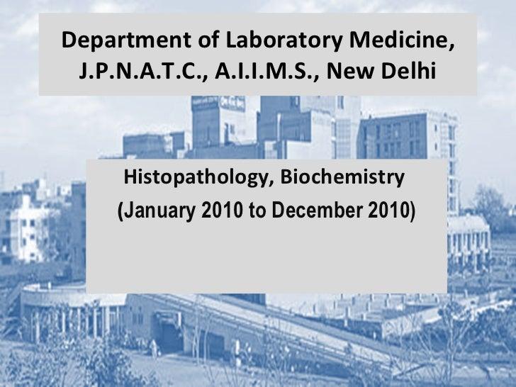 Department of Laboratory Medicine, J.P.N.A.T.C., A.I.I.M.S., New Delhi Histopathology, Biochemistry  ( January 2010 to Dec...
