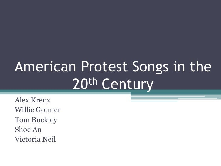 American Protest Songs in the 20th Century<br />Alex Krenz<br />Willie Gotmer<br />Tom Buckley<br />Shoe An<br />Victoria ...