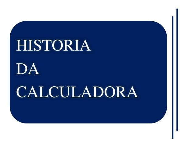 HISTORIADACALCULADORA