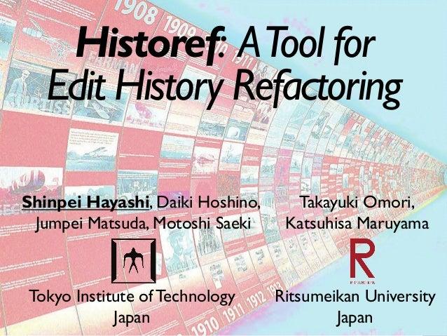 Historef: ATool for Edit History Refactoring Ritsumeikan University Japan Takayuki Omori, Katsuhisa Maruyama Tokyo Institu...