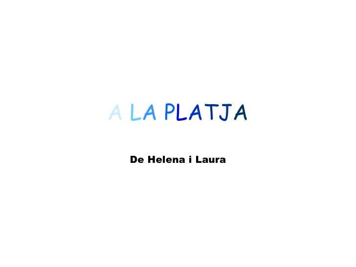A   L A   P L A TJ A De Helena i Laura