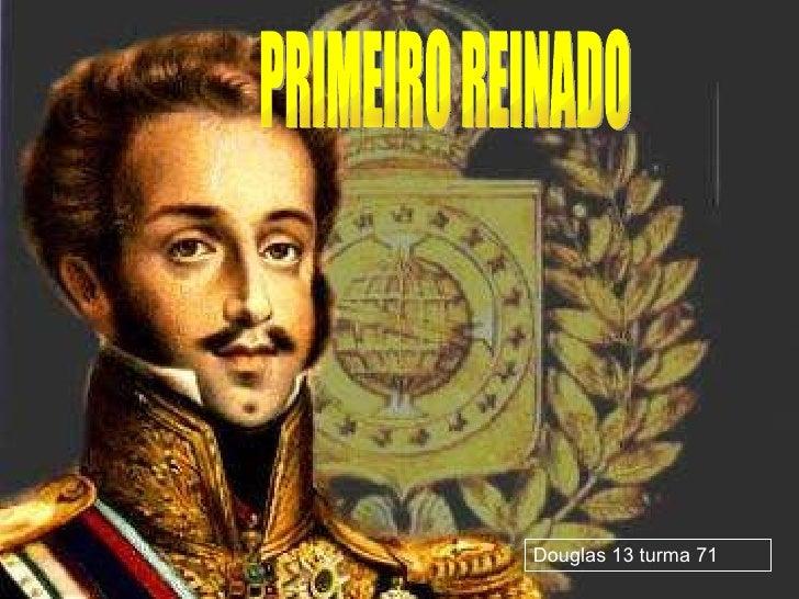 PRIMEIRO REINADO Douglas 13 turma 71