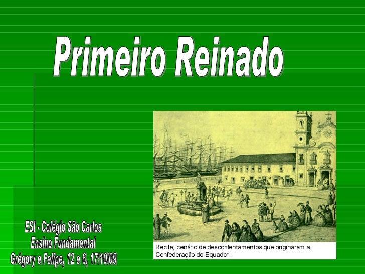 Primeiro Reinado ESI - Colégio São Carlos Ensino Fundamental Grégory e Felipe, 12 e 6, 17/10/09