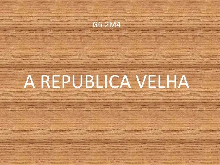 G6-2M4<br />A REPUBLICA VELHA <br />