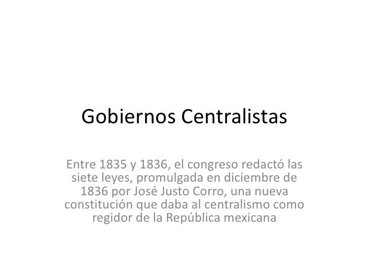 Gobiernos Centralistas<br />Entre 1835 y 1836, el congreso redactó las siete leyes, promulgada en diciembre de 1836 por Jo...