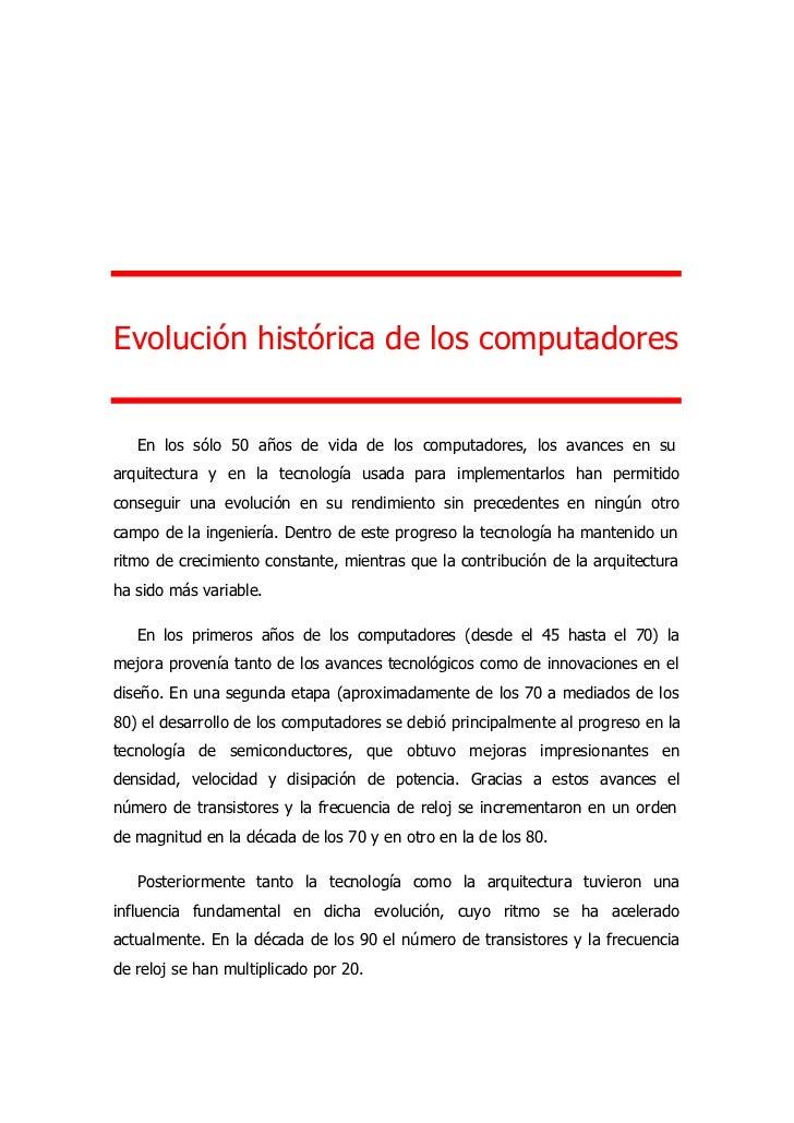 Evolución histórica de los computadores   En los sólo 50 años de vida de los computadores, los avances en suarquitectura y...