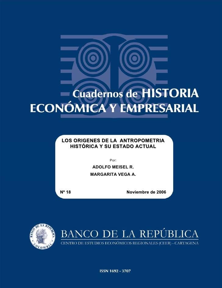 LOS ORIGENES DE LA ANTROPOMETRIA  HISTÓRICA Y SU ESTADO ACTUAL               Por:         ADOLFO MEISEL R.        MARGARIT...