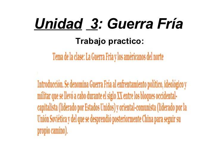 Unidad   3 : Guerra Fría Trabajo practico:
