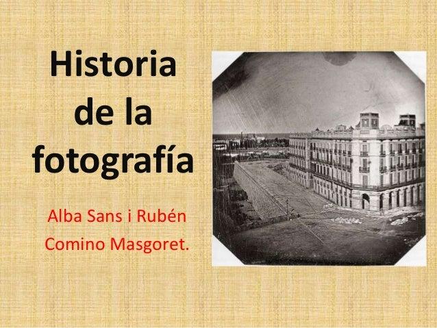 Historia   de lafotografíaAlba Sans i RubénComino Masgoret.