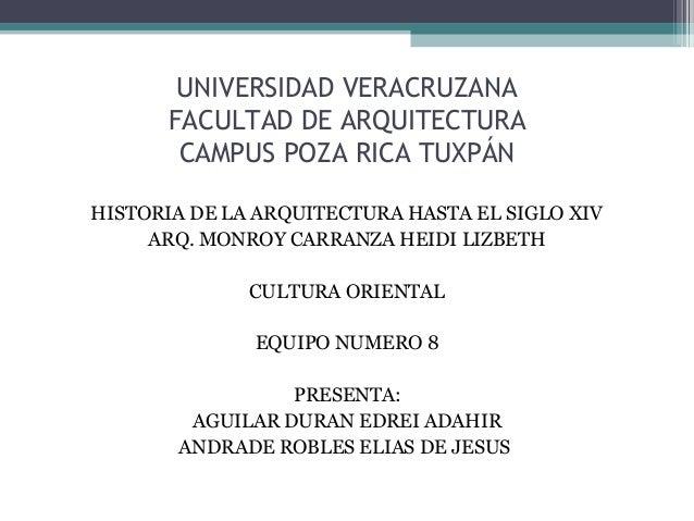 UNIVERSIDAD VERACRUZANA FACULTAD DE ARQUITECTURA CAMPUS POZA RICA TUXPÁN HISTORIA DE LA ARQUITECTURA HASTA EL SIGLO XIV AR...