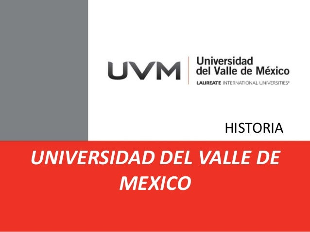 UNIVERSIDAD DEL VALLE DE  MEXICO  HISTORIA