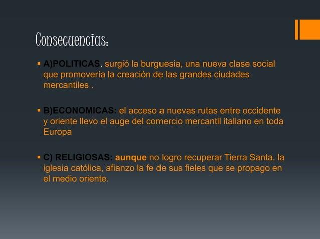 Consecuencias:   A)POLITICAS. surgió la burguesia, una nueva clase social  que promovería la creación de las grandes ciud...
