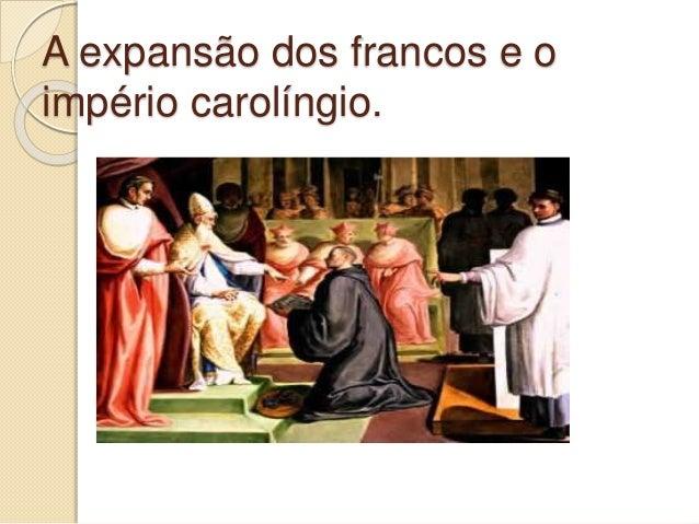 A expansão dos francos e o império carolíngio.