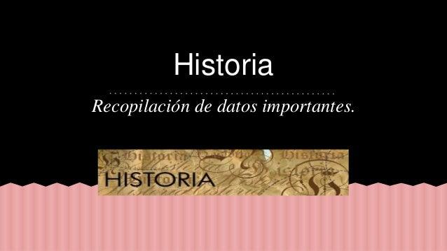 Historia Recopilación de datos importantes.