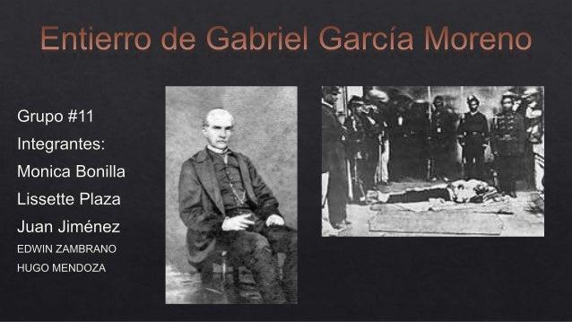 García Moreno sobrevivió a sus heridas durante más de una hora y cuarto, hasta que finalmente entregó su alma a Dios a la ...
